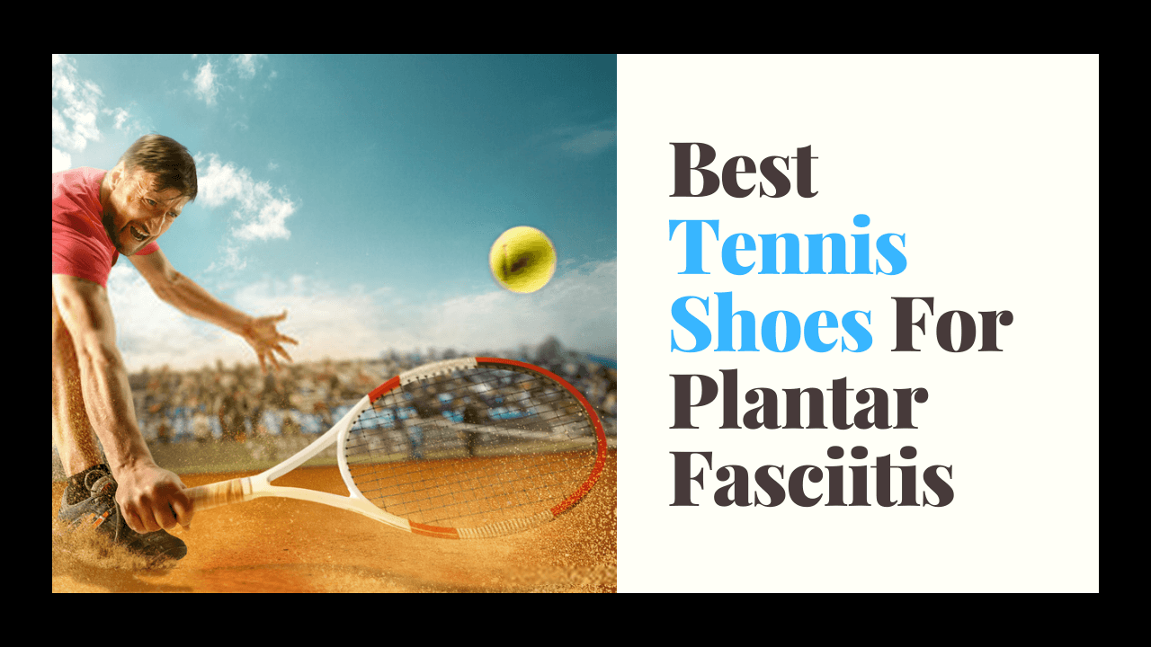 Best-Tennis-Shoes-For-Plantar-Fasciitis